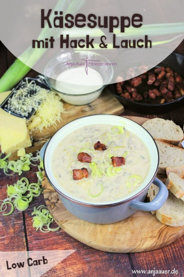 Leckere Käsesuppe mit Hack & Lauch - Fitness Pin - anja auer